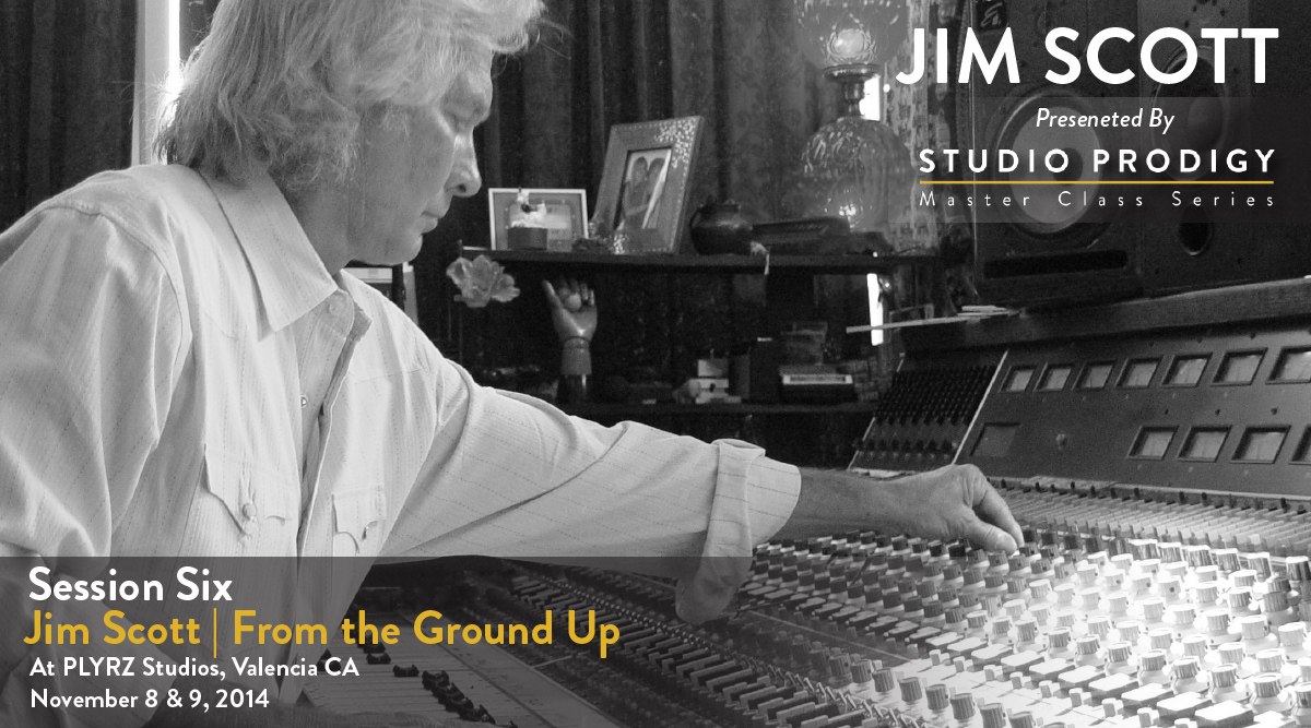 Studio Prodigy Master Class Series - Session 6: Jim Scott - From the Ground Up